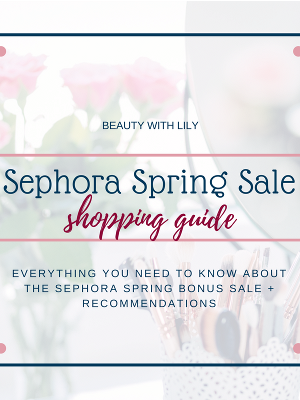 Sephora Spring Sale Shopping Guide // Sephora Spring Bonus Sale Recommendations // Guide To Shopping The Sephora Sale | Beauty With Lily