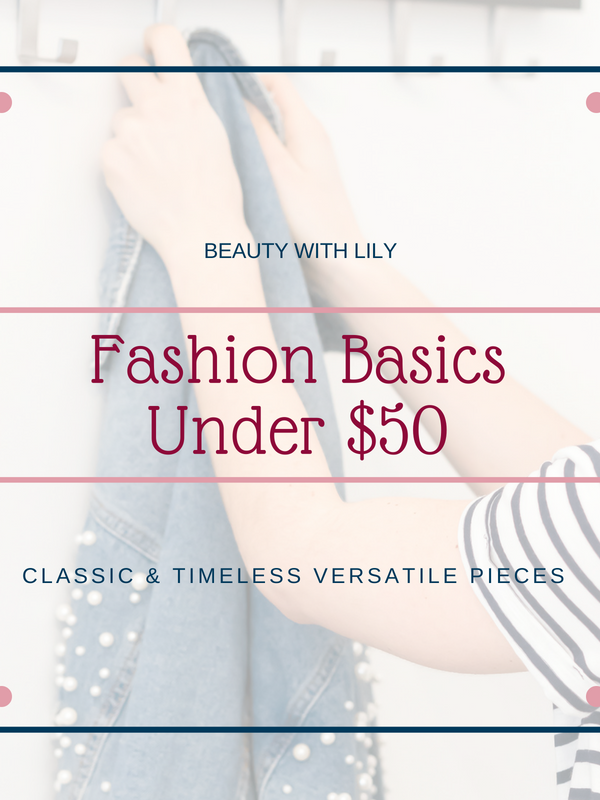 Fashion Basics Under $50 // Classic Clothing Pieces // Timeless Clothing Pieces // Versatile Fashion // Easy Fashion | Beauty With Lily