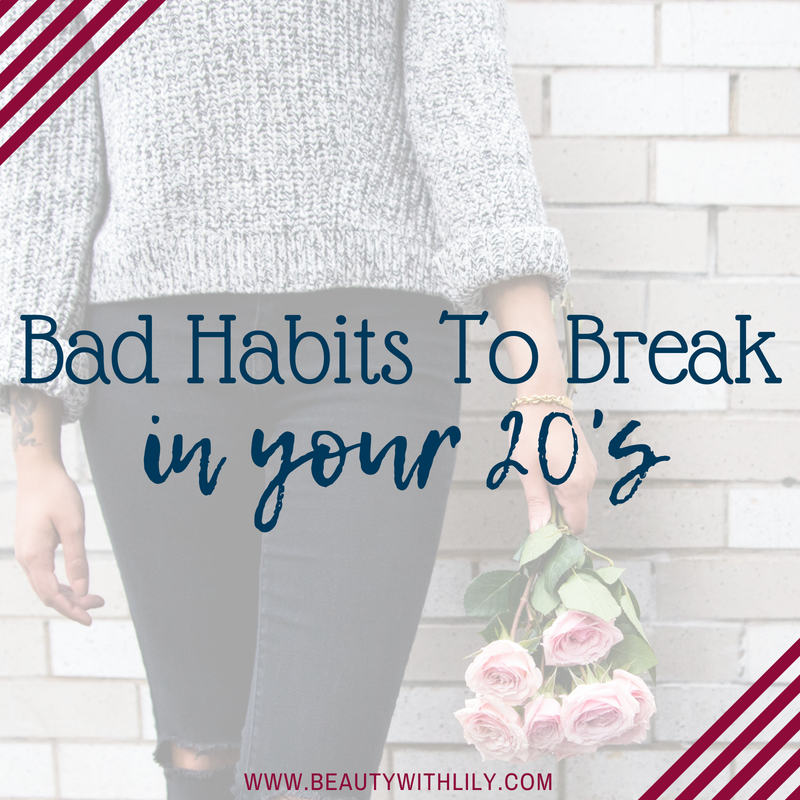 Bad Habits To Break In Your 20s // Bad Habits To Break // Millennials // Adulthood   Beauty With Lily
