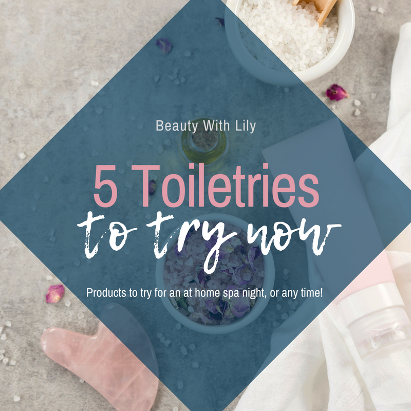 5 Toiletries To Try Now // Must Try Toiletries // At Home Spa Products // Beauty Products To Try   Beauty With Lily