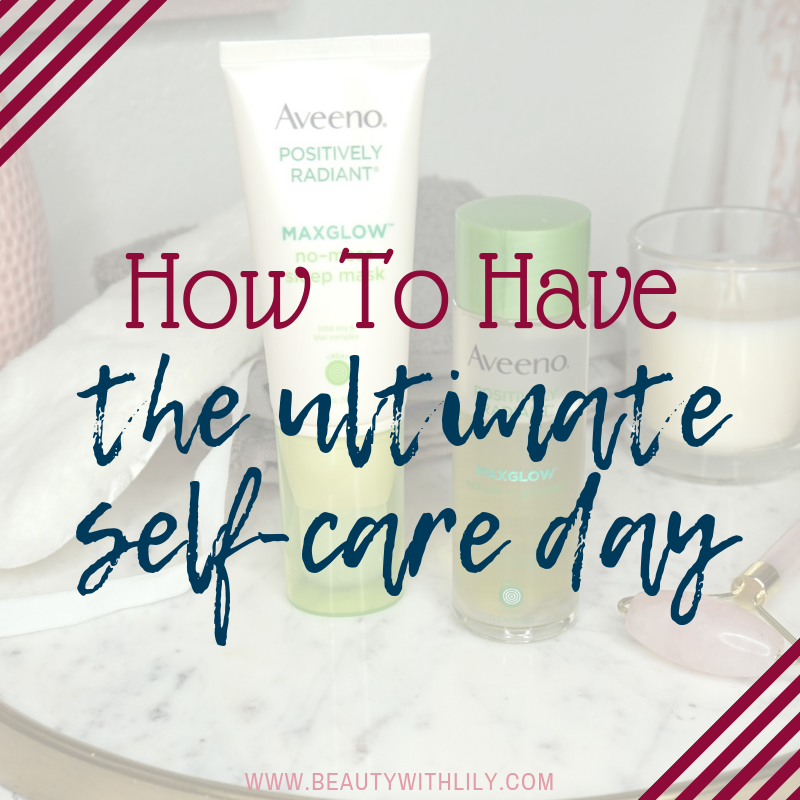 How To Have The Ultimate Self-Care Day // Self-Care Tips // Self-Love // Inexpensive Self-Care | Beauty With Lily | #ad #MaxYourGlow #SelfCare