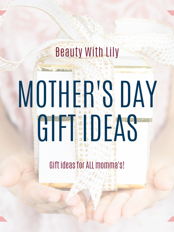 Mother's Day Gift Guide // Gift Ideas for Her // Gift Ideas for New Moms // Gift Ideas for Moms // Affordable Gifts   Beauty With Lily