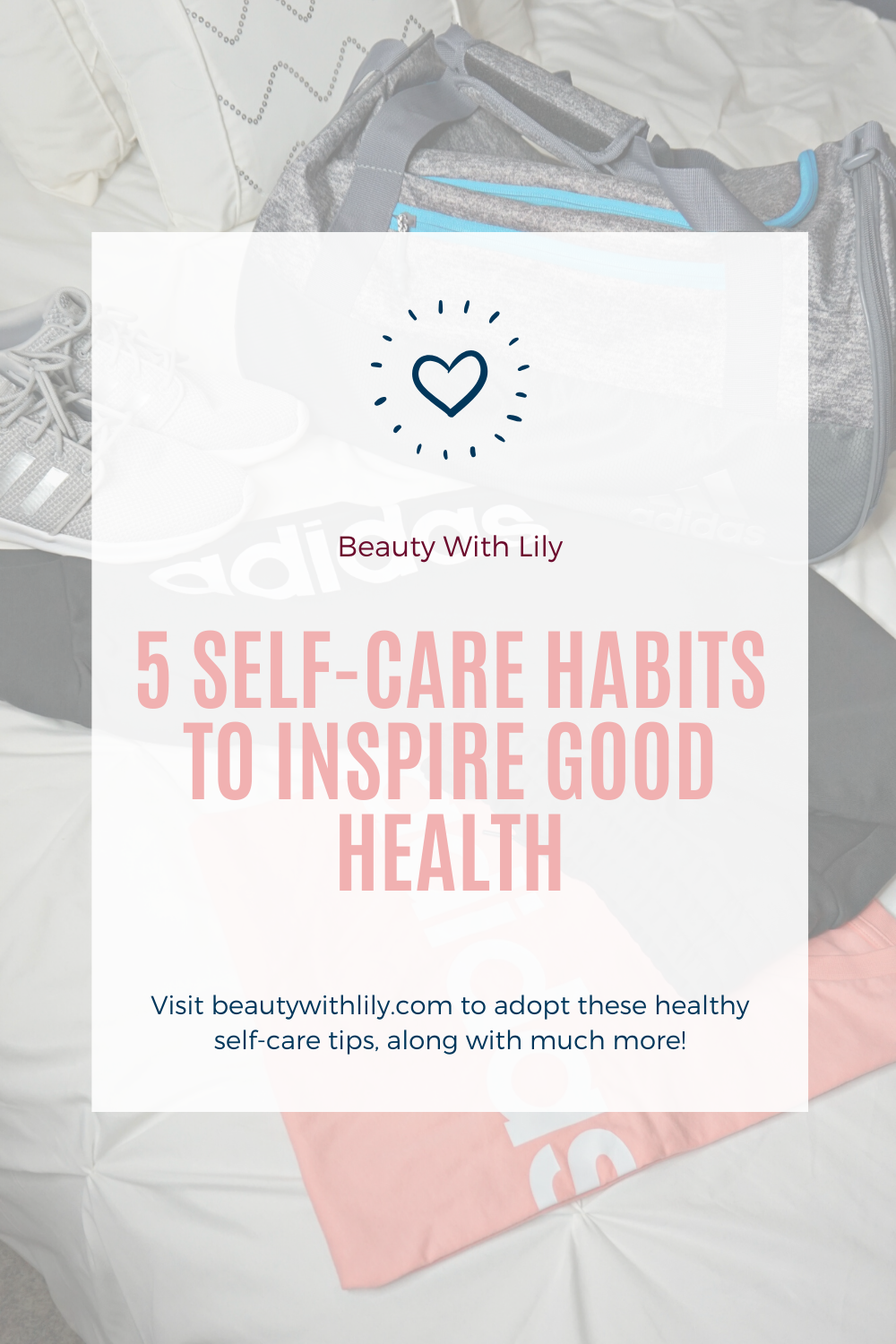 5 Self-Care Habits to Inspire Good Health // Self-Care Routine for a Healthy Lifestyle // Self-Care Tips & Tricks // Self-Care Day // Healthy Lifestyle Tips // How To Have a Positive Outlook // Tips to Inspire Happiness | Beauty With Lily #ad #adidas #selfcaretips #selfcare